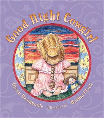 Good Night Cowgirl By Dromgoole, Glen/ Clack, Barbra (ILT)
